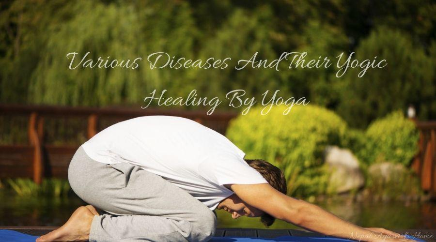 Various Diseases And Their Yogic Healing By Yoga